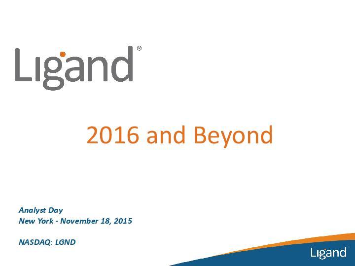 Ligand 2015 Analyst Day Presentation