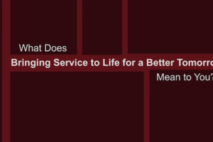 Bringing Service to Life for a Better Tomorrow